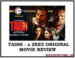Taish – a ZEE5 Original Movie Review, Cast, Trailer