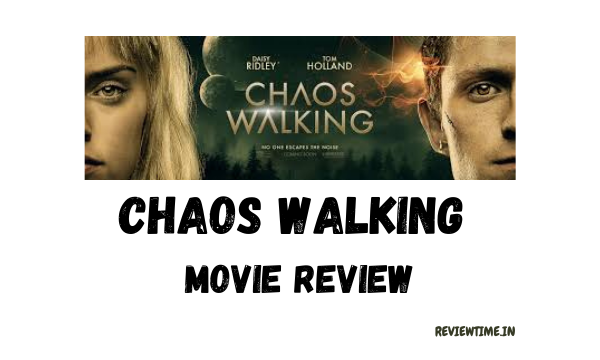 Chaos Walking Movie Review, Story, Cast, Trailer