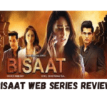 Bisaat Web Series Review, Story, Cast, Ratings