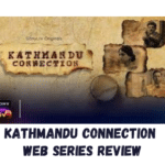 Kathmandu Connection Web Series Review