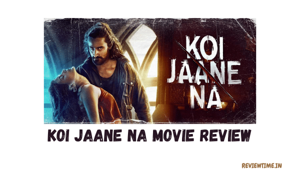 Read more about the article Koi Jaane Na Movie Review, Story, Cast, Rating