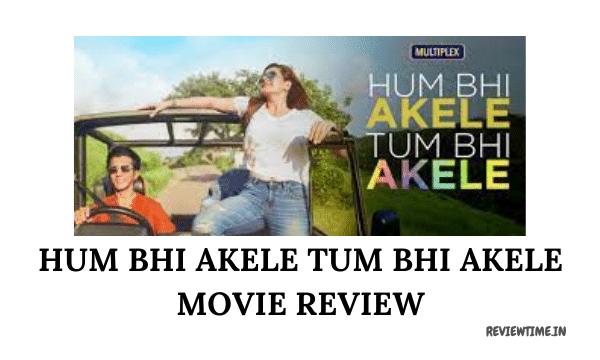 Read more about the article Hum Bhi Akele Tum Bhi Akele Review