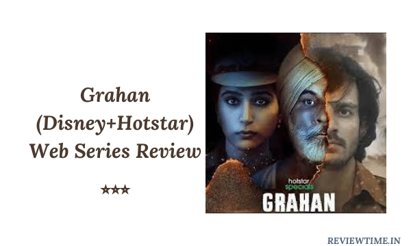 Read more about the article Grahan (Disney+Hotstar) Web Series Review